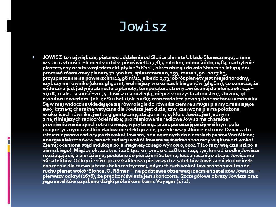 Jowisz JOWISZ to największa, piąta wg oddalenia od Słońca planeta Układu Słonecznego, znana w starożytności. Elementy orbity: półoś wielka 778,4 mln k
