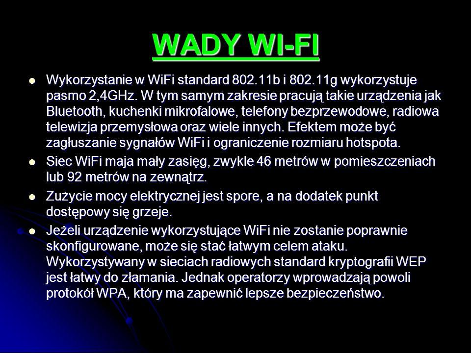 WADY WI-FI Wykorzystanie w WiFi standard 802.11b i 802.11g wykorzystuje pasmo 2,4GHz. W tym samym zakresie pracują takie urządzenia jak Bluetooth, kuc