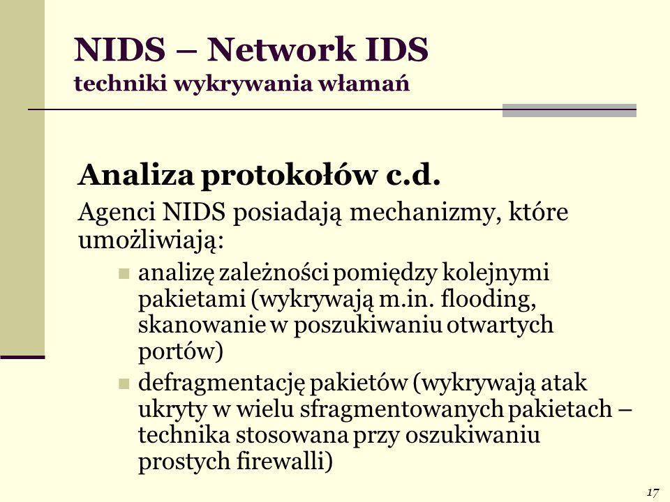 17 NIDS – Network IDS techniki wykrywania włamań Analiza protokołów c.d. Agenci NIDS posiadają mechanizmy, które umożliwiają: analizę zależności pomię