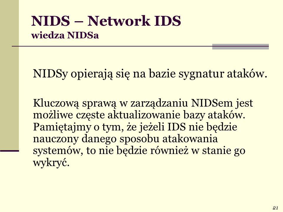 21 NIDS – Network IDS wiedza NIDSa NIDSy opierają się na bazie sygnatur ataków. Kluczową sprawą w zarządzaniu NIDSem jest możliwe częste aktualizowani