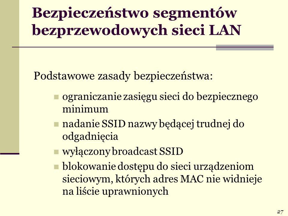 27 Bezpieczeństwo segmentów bezprzewodowych sieci LAN Podstawowe zasady bezpieczeństwa: ograniczanie zasięgu sieci do bezpiecznego minimum nadanie SSI