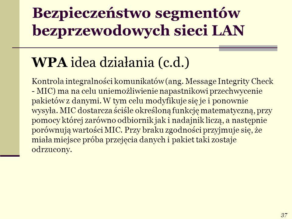 37 Bezpieczeństwo segmentów bezprzewodowych sieci LAN WPA idea działania (c.d.) Kontrola integralności komunikatów (ang. Message Integrity Check - MIC
