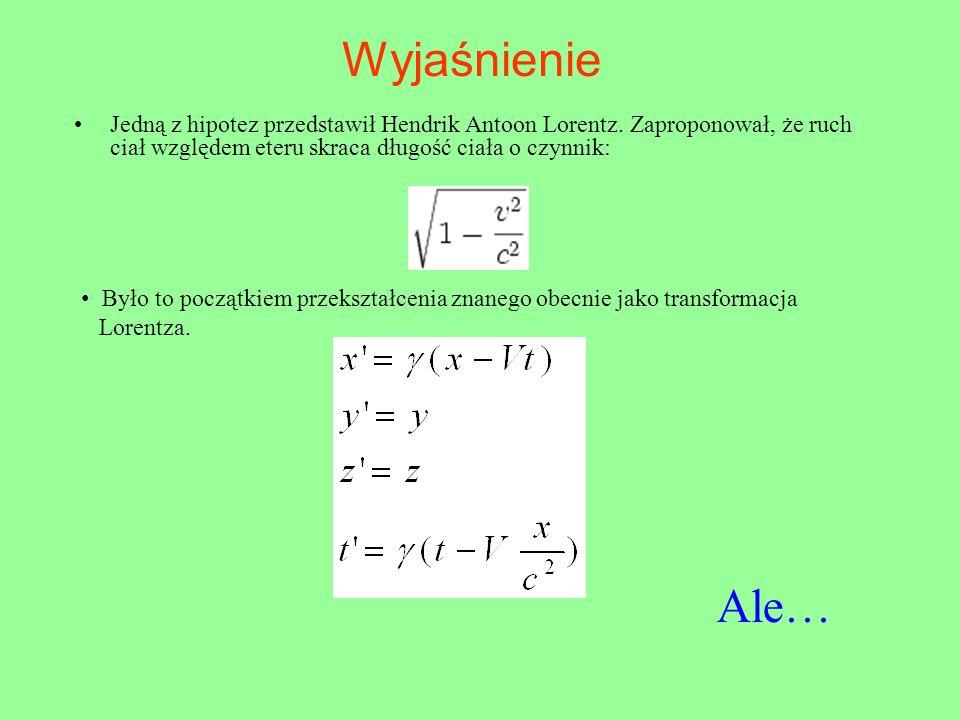 Wyjaśnienie Jedną z hipotez przedstawił Hendrik Antoon Lorentz. Zaproponował, że ruch ciał względem eteru skraca długość ciała o czynnik: Było to pocz