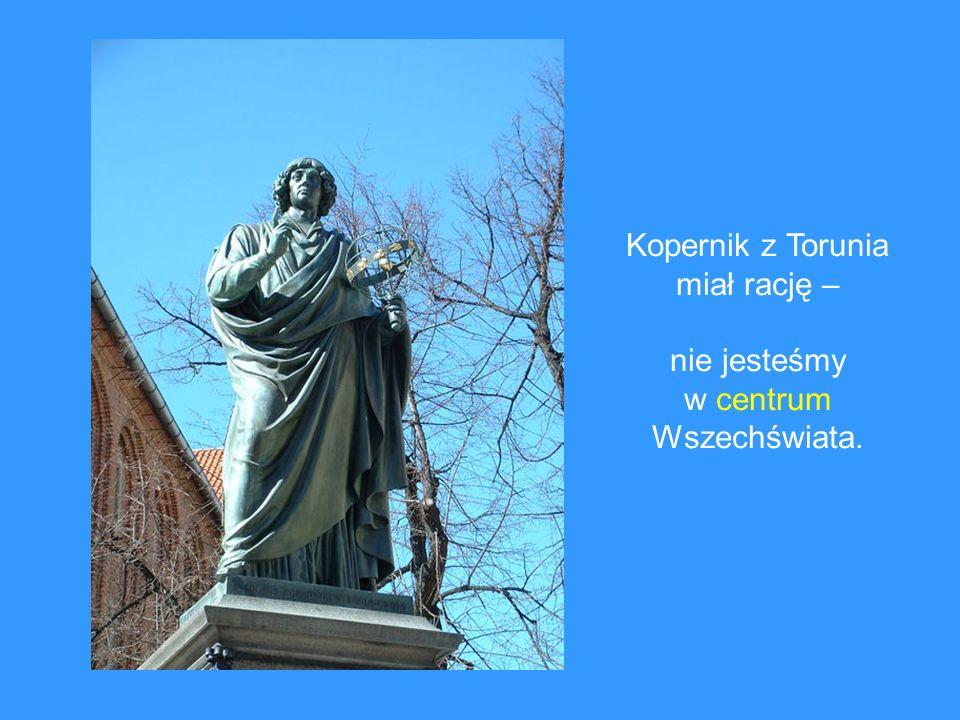 Kopernik z Torunia miał rację – nie jesteśmy w centrum Wszechświata.