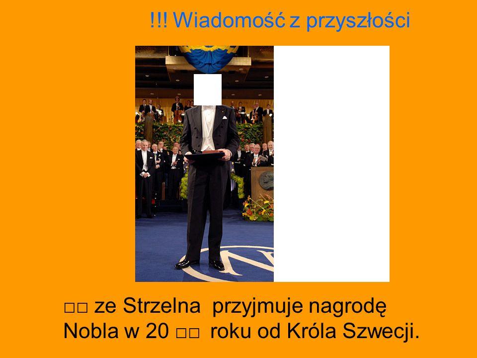 ze Strzelna przyjmuje nagrodę Nobla w 20 roku od Króla Szwecji. !!! Wiadomość z przyszłości