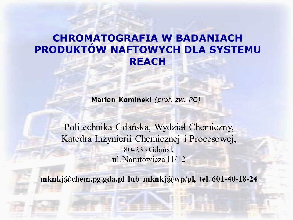 CHROMATOGRAFIA W BADANIACH PRODUKTÓW NAFTOWYCH DLA SYSTEMU REACH Marian Kamiński (prof.
