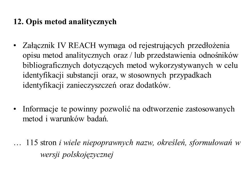 12. Opis metod analitycznych Załącznik IV REACH wymaga od rejestrujących przedłożenia opisu metod analitycznych oraz / lub przedstawienia odnośników b