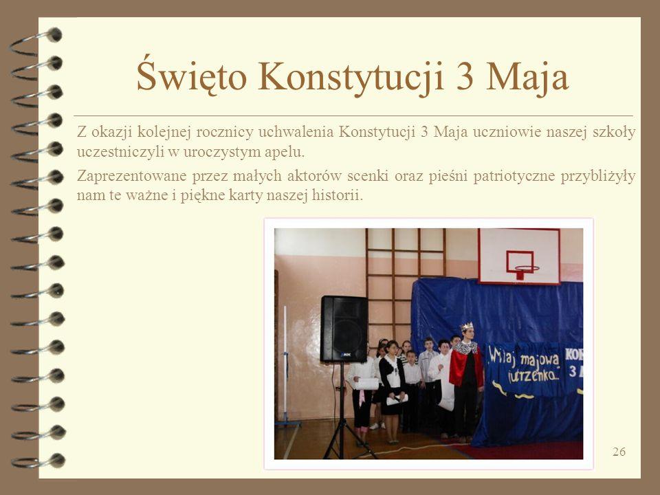 26 Święto Konstytucji 3 Maja Z okazji kolejnej rocznicy uchwalenia Konstytucji 3 Maja uczniowie naszej szkoły uczestniczyli w uroczystym apelu. Zaprez