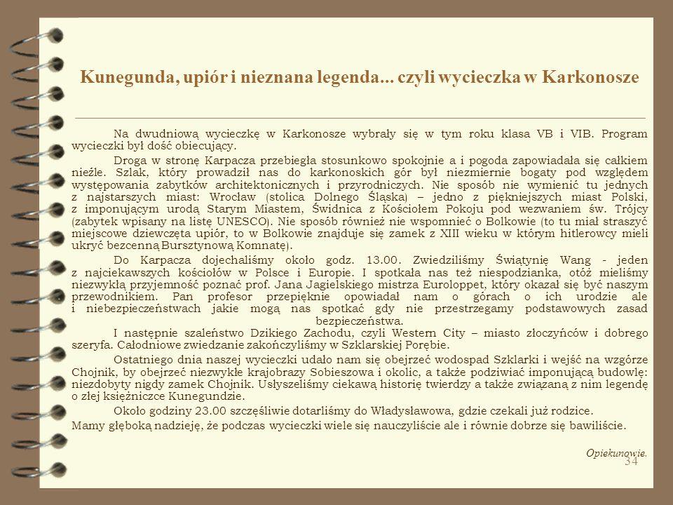 34 Kunegunda, upiór i nieznana legenda... czyli wycieczka w Karkonosze Na dwudniową wycieczkę w Karkonosze wybrały się w tym roku klasa VB i VIB. Prog