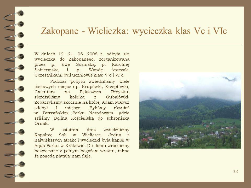 38 Zakopane - Wieliczka: wycieczka klas Vc i VIc W dniach 19- 21. 05. 2008 r. odbyła się wycieczka do Zakopanego, zorganizowana przez p. Ewę Sosińską,