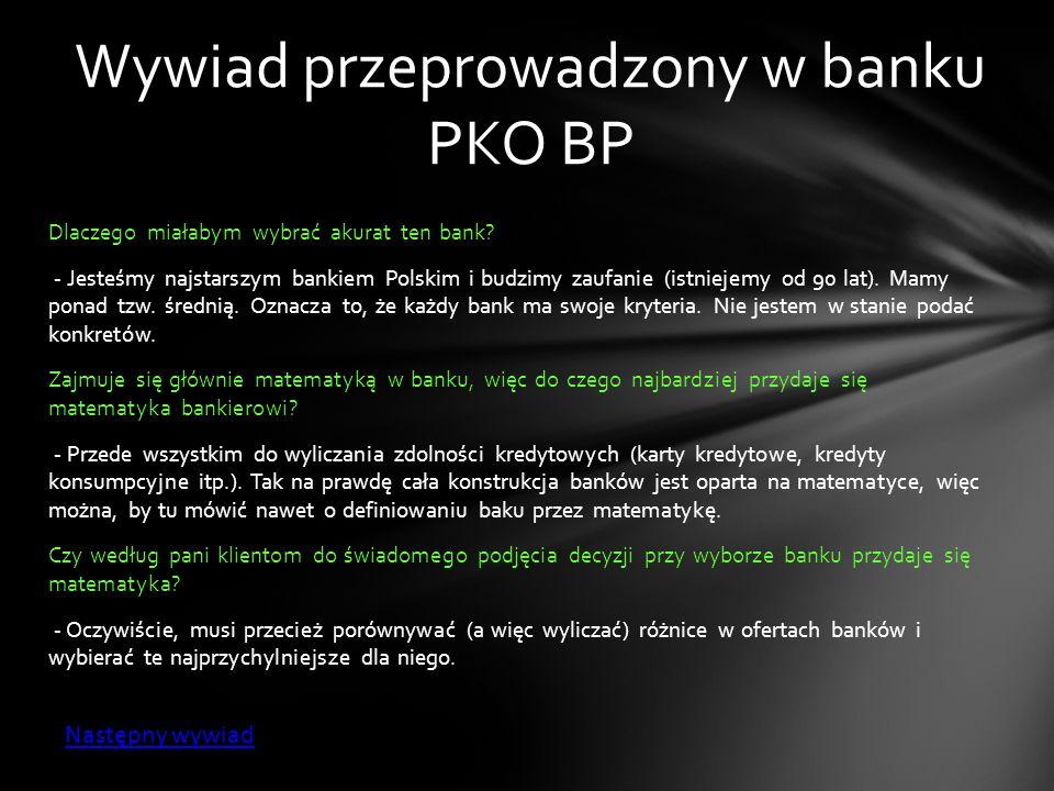 Dlaczego miałabym wybrać akurat ten bank? - Jesteśmy najstarszym bankiem Polskim i budzimy zaufanie (istniejemy od 90 lat). Mamy ponad tzw. średnią. O