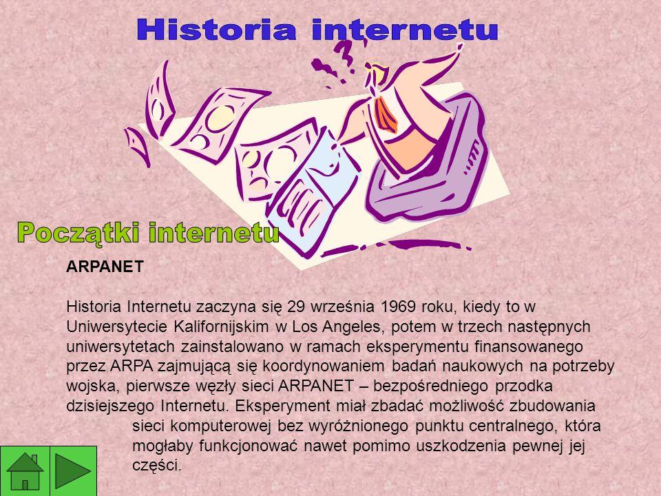 ARPANET Historia Internetu zaczyna się 29 września 1969 roku, kiedy to w Uniwersytecie Kalifornijskim w Los Angeles, potem w trzech następnych uniwersytetach zainstalowano w ramach eksperymentu finansowanego przez ARPA zajmującą się koordynowaniem badań naukowych na potrzeby wojska, pierwsze węzły sieci ARPANET – bezpośredniego przodka dzisiejszego Internetu.