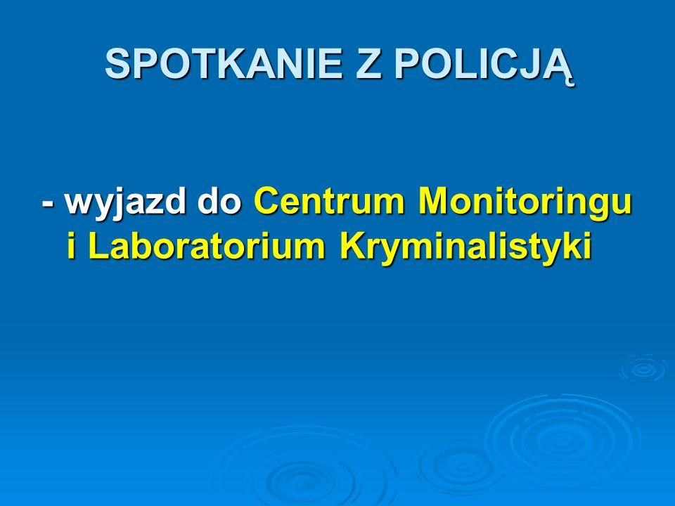 SPOTKANIE Z POLICJĄ - wyjazd do Centrum Monitoringu i Laboratorium Kryminalistyki