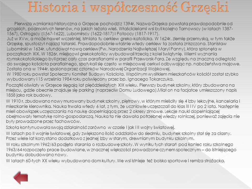 Pierwsza wzmianka historyczna o Grzęsce pochodzi z 1394r. Nazwa Grzęska powstała prawdopodobnie od grząskich, podmokłych terenów, na jakich leżała wie