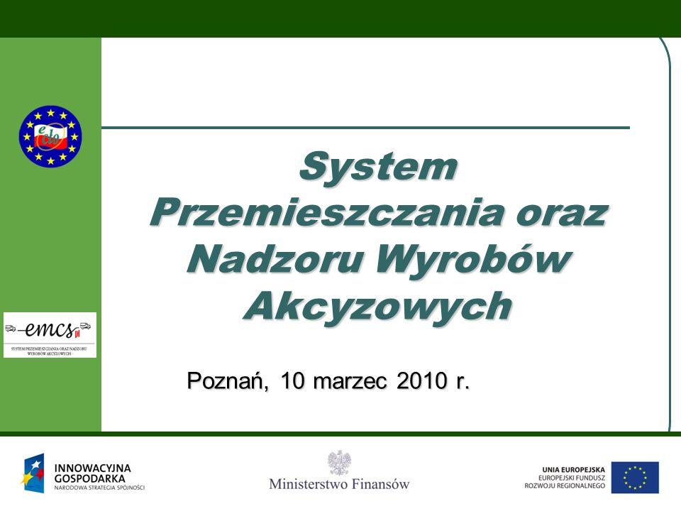 System Przemieszczania oraz Nadzoru Wyrobów Akcyzowych Poznań, 10 marzec 2010 r.