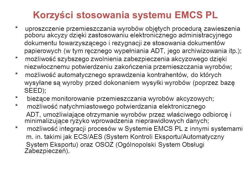 Korzyści stosowania systemu EMCS PL * uproszczenie przemieszczania wyrobów objętych procedurą zawieszenia poboru akcyzy dzięki zastosowaniu elektronic