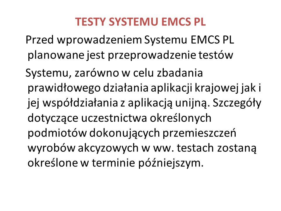 TESTY SYSTEMU EMCS PL Przed wprowadzeniem Systemu EMCS PL planowane jest przeprowadzenie testów Systemu, zarówno w celu zbadania prawidłowego działani