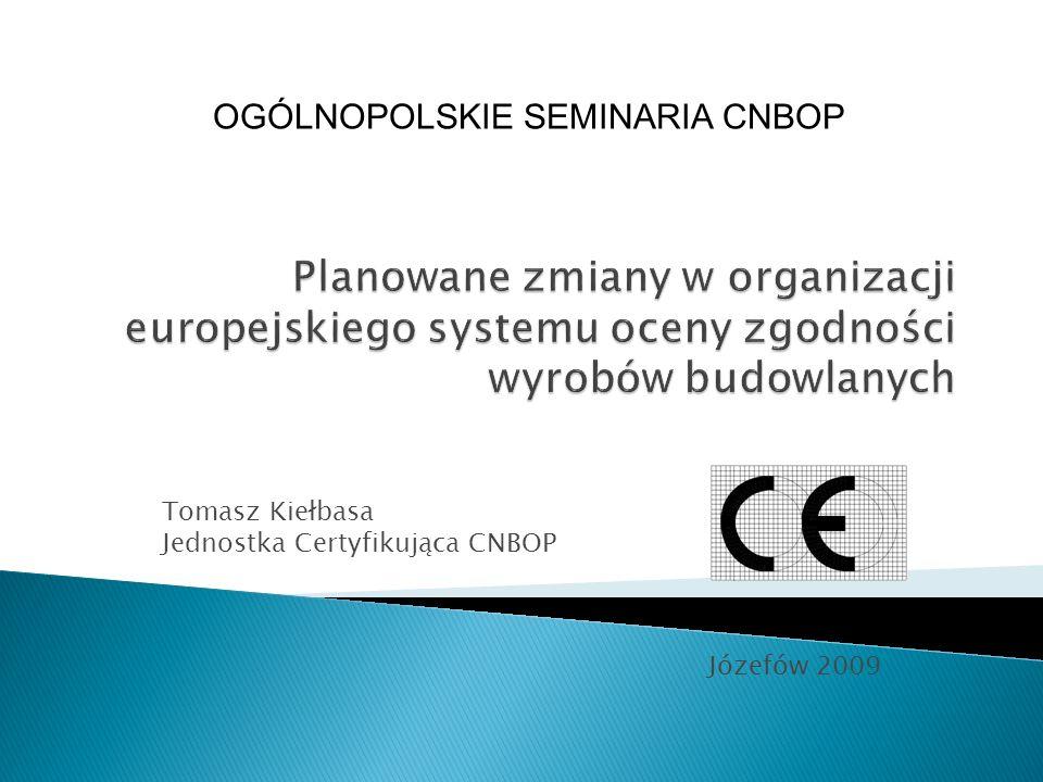 Tomasz Kiełbasa Jednostka Certyfikująca CNBOP Józefów 2009 OGÓLNOPOLSKIE SEMINARIA CNBOP