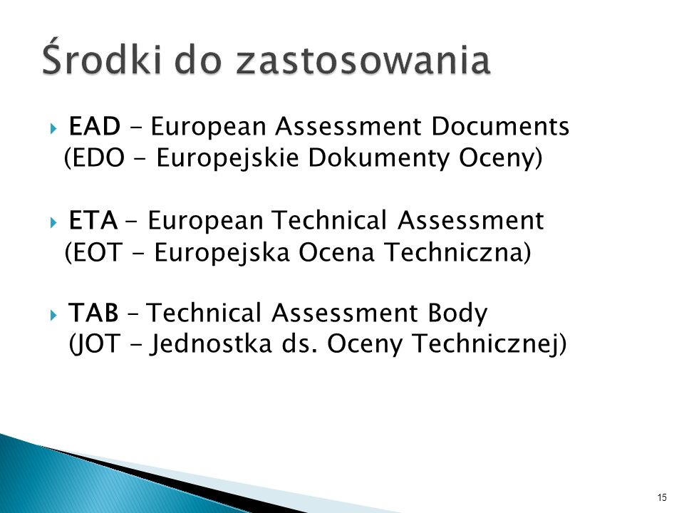 EAD - European Assessment Documents (EDO - Europejskie Dokumenty Oceny) ETA - European Technical Assessment (EOT - Europejska Ocena Techniczna) TAB –