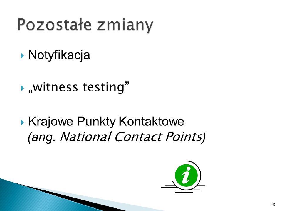 Notyfikacja witness testing Krajowe Punkty Kontaktowe (ang. National Contact Points ) 16