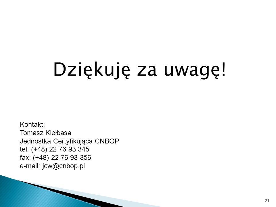 Dziękuję za uwagę! Kontakt: Tomasz Kiełbasa Jednostka Certyfikująca CNBOP tel: (+48) 22 76 93 345 fax: (+48) 22 76 93 356 e-mail: jcw@cnbop.pl 21