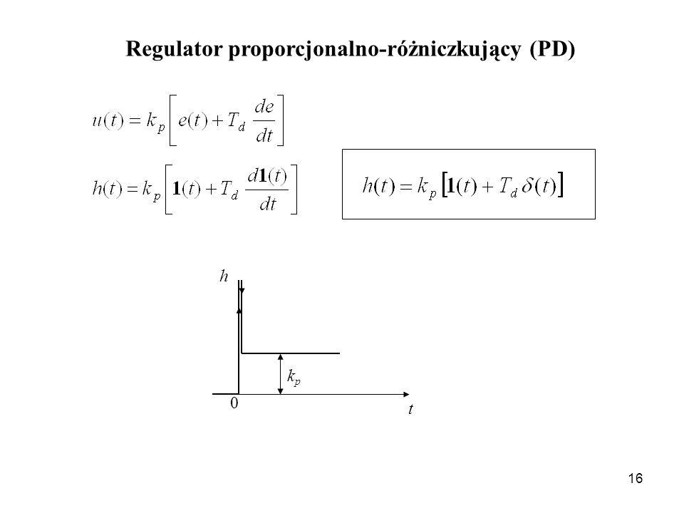 16 Regulator proporcjonalno-różniczkujący (PD) t 0 kpkp h