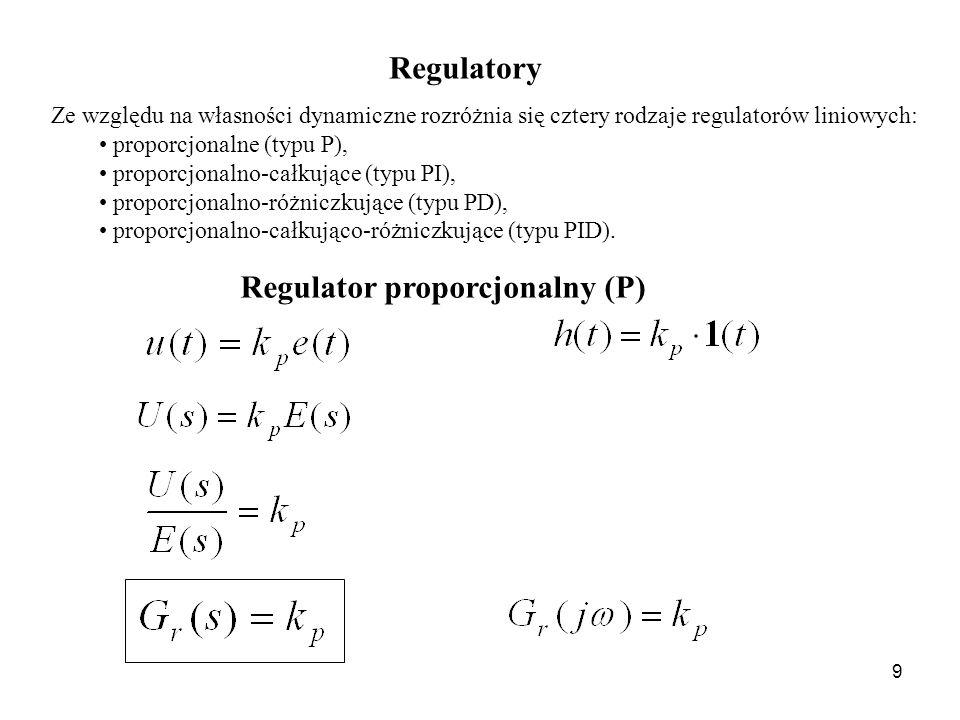9 Ze względu na własności dynamiczne rozróżnia się cztery rodzaje regulatorów liniowych: proporcjonalne (typu P), proporcjonalno-całkujące (typu PI),