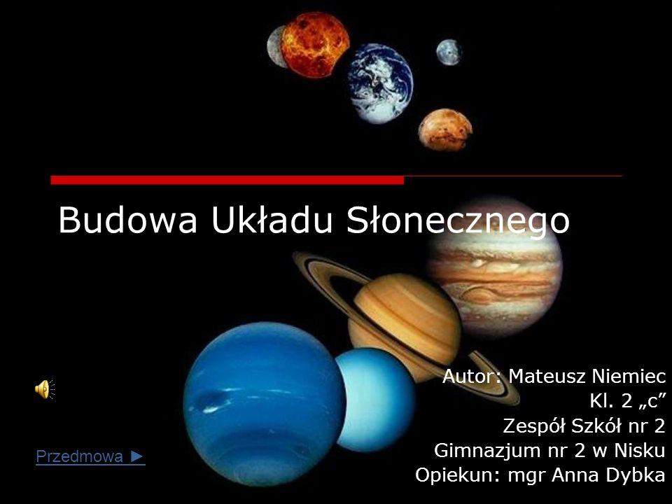 Budowa Układu Słonecznego Autor: Mateusz Niemiec Kl.