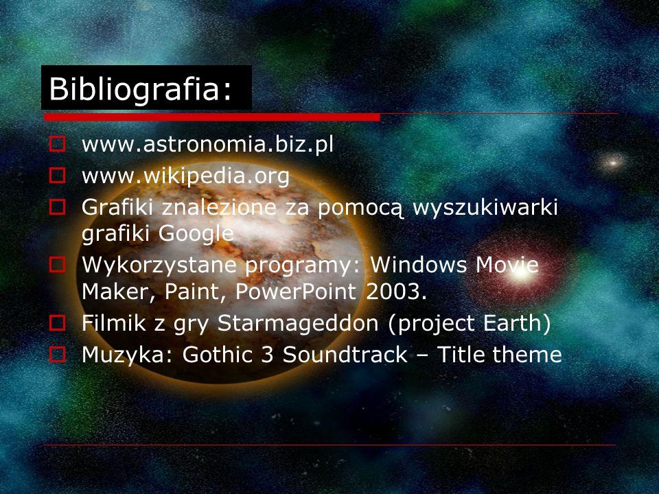 Bibliografia: www.astronomia.biz.pl www.wikipedia.org Grafiki znalezione za pomocą wyszukiwarki grafiki Google Wykorzystane programy: Windows Movie Maker, Paint, PowerPoint 2003.
