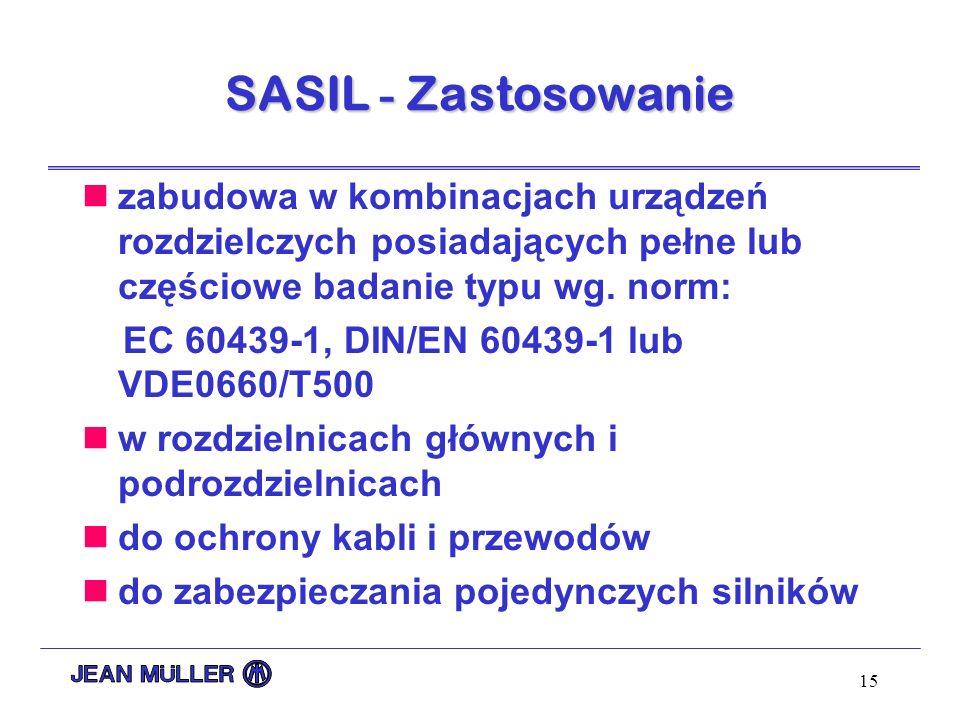 15 SASIL - Zastosowanie zabudowa w kombinacjach urządzeń rozdzielczych posiadających pełne lub częściowe badanie typu wg. norm: EC 60439-1, DIN/EN 604