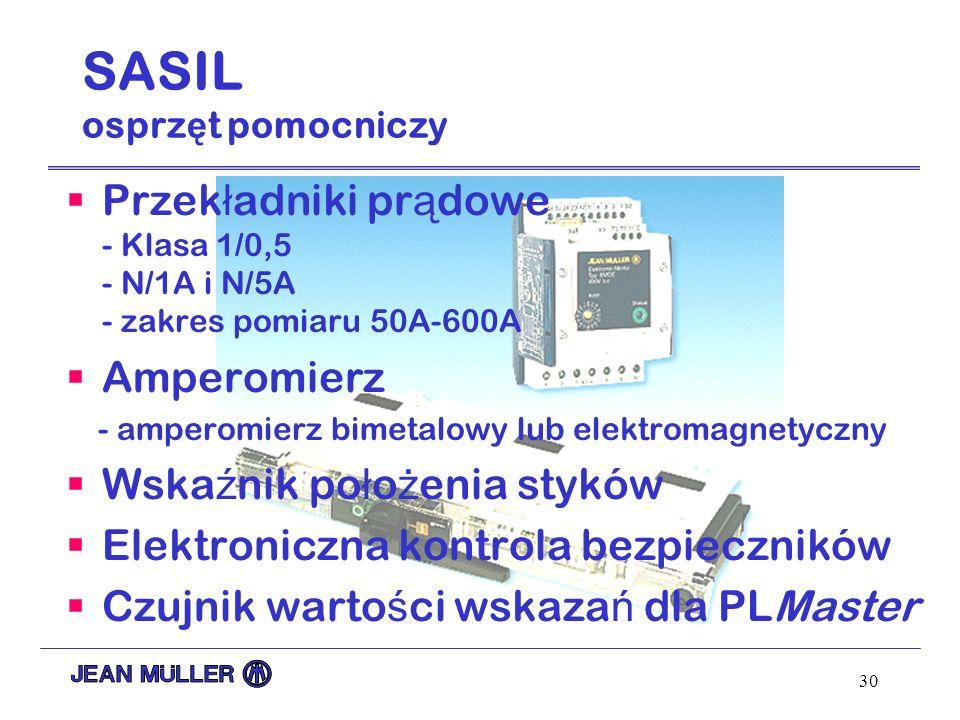 30 SASIL osprz ę t pomocniczy Przek ł adniki pr ą dowe - Klasa 1/0,5 - N/1A i N/5A - zakres pomiaru 50A-600A Amperomierz - amperomierz bimetalowy lub