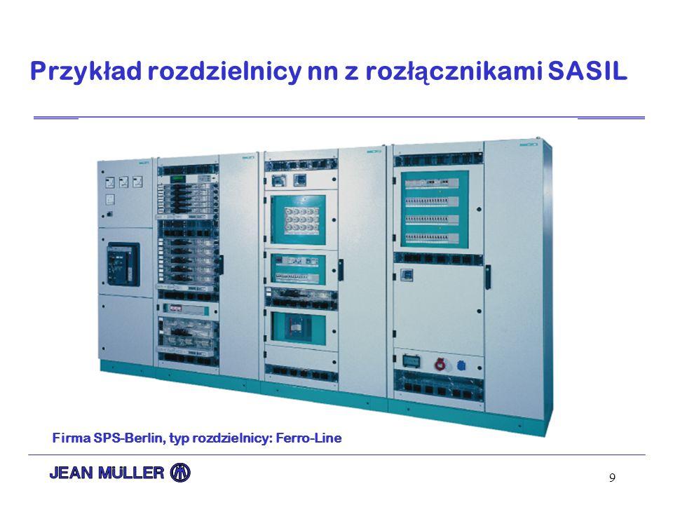 9 Przyk ł ad rozdzielnicy nn z roz łą cznikami SASIL Firma SPS-Berlin, typ rozdzielnicy: Ferro-Line