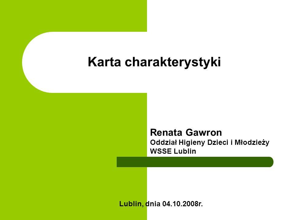 Karta charakterystyki Renata Gawron Oddział Higieny Dzieci i Młodzieży WSSE Lublin Lublin, dnia 04.10.2008r.
