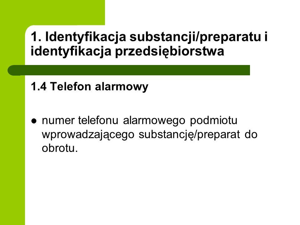 1. Identyfikacja substancji/preparatu i identyfikacja przedsiębiorstwa 1.4 Telefon alarmowy numer telefonu alarmowego podmiotu wprowadzającego substan