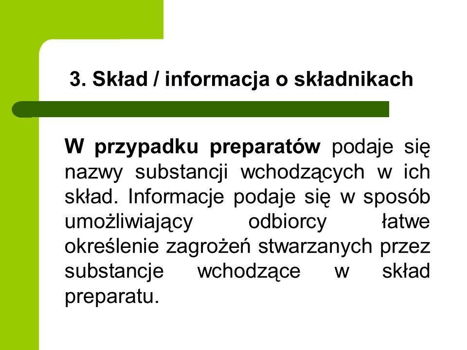 3. Skład / informacja o składnikach W przypadku preparatów podaje się nazwy substancji wchodzących w ich skład. Informacje podaje się w sposób umożliw