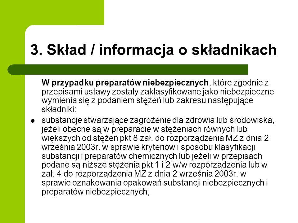 3. Skład / informacja o składnikach W przypadku preparatów niebezpiecznych, które zgodnie z przepisami ustawy zostały zaklasyfikowane jako niebezpiecz