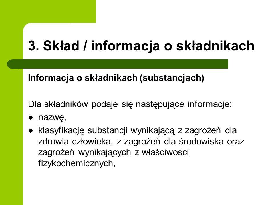 3. Skład / informacja o składnikach Informacja o składnikach (substancjach) Dla składników podaje się następujące informacje: nazwę, klasyfikację subs