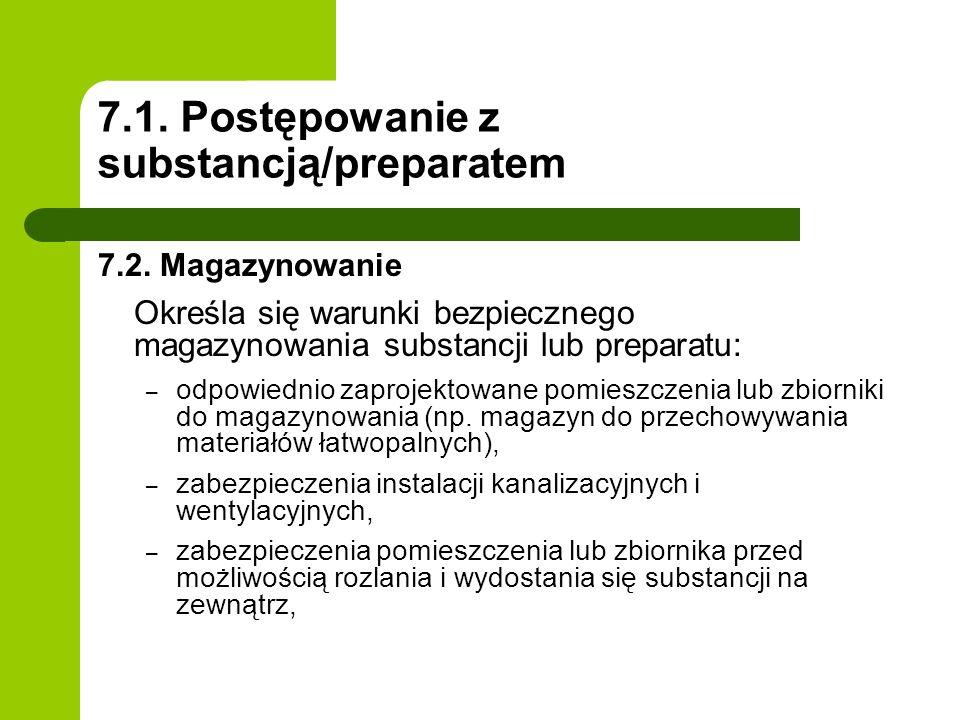 7.1. Postępowanie z substancją/preparatem 7.2. Magazynowanie Określa się warunki bezpiecznego magazynowania substancji lub preparatu: – odpowiednio za