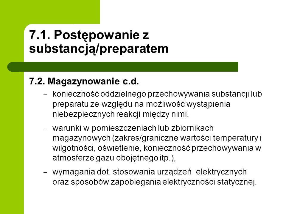 7.1. Postępowanie z substancją/preparatem 7.2. Magazynowanie c.d. – konieczność oddzielnego przechowywania substancji lub preparatu ze względu na możl