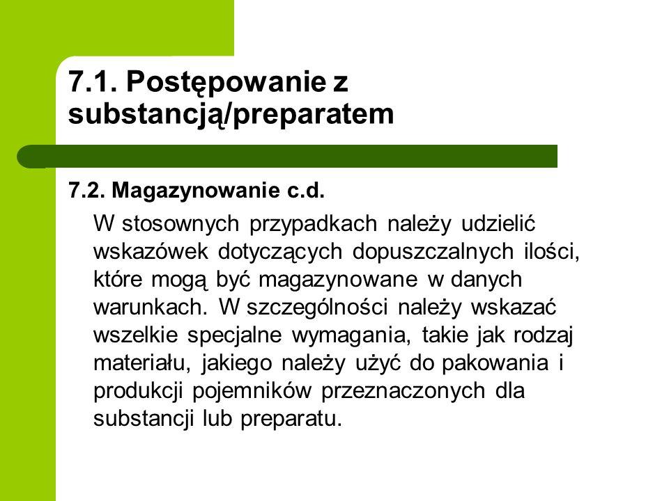 7.1. Postępowanie z substancją/preparatem 7.2. Magazynowanie c.d. W stosownych przypadkach należy udzielić wskazówek dotyczących dopuszczalnych ilości