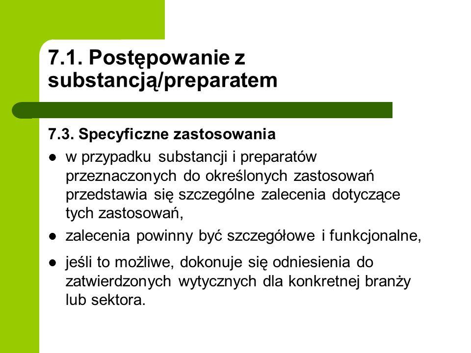 7.1. Postępowanie z substancją/preparatem 7.3. Specyficzne zastosowania w przypadku substancji i preparatów przeznaczonych do określonych zastosowań p