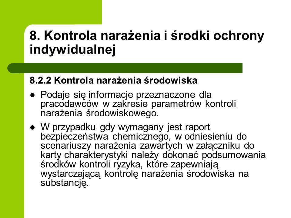 8. Kontrola narażenia i środki ochrony indywidualnej 8.2.2 Kontrola narażenia środowiska Podaje się informacje przeznaczone dla pracodawców w zakresie