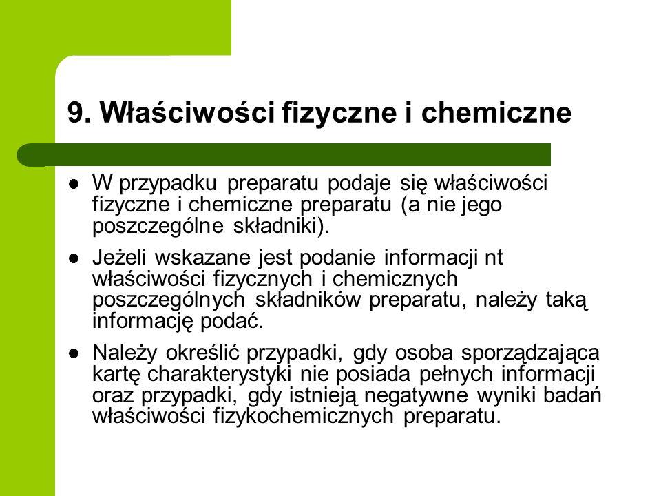 9. Właściwości fizyczne i chemiczne W przypadku preparatu podaje się właściwości fizyczne i chemiczne preparatu (a nie jego poszczególne składniki). J