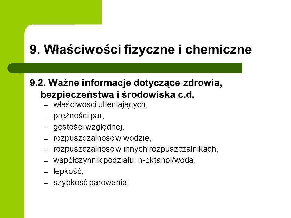 9. Właściwości fizyczne i chemiczne 9.2. Ważne informacje dotyczące zdrowia, bezpieczeństwa i środowiska c.d. – właściwości utleniających, – prężności