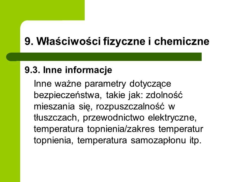 9. Właściwości fizyczne i chemiczne 9.3. Inne informacje Inne ważne parametry dotyczące bezpieczeństwa, takie jak: zdolność mieszania się, rozpuszczal