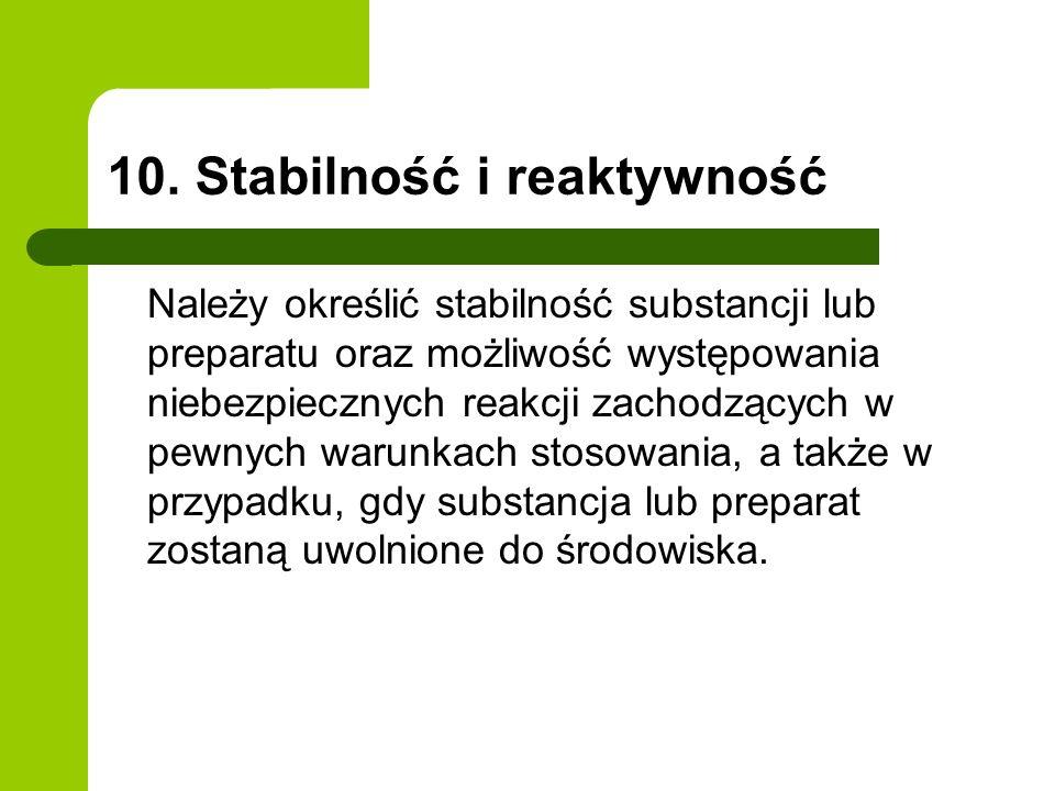 10. Stabilność i reaktywność Należy określić stabilność substancji lub preparatu oraz możliwość występowania niebezpiecznych reakcji zachodzących w pe