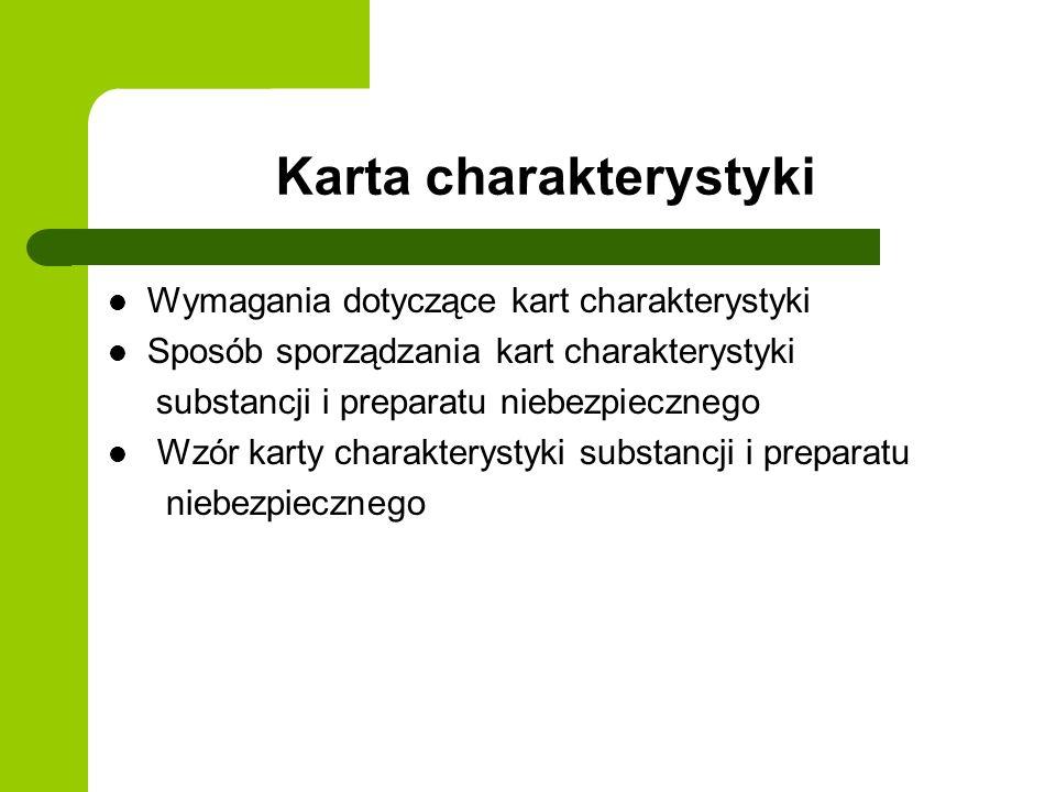 Karta charakterystyki Wymagania dotyczące kart charakterystyki Sposób sporządzania kart charakterystyki substancji i preparatu niebezpiecznego Wzór ka