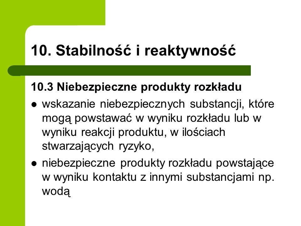 10. Stabilność i reaktywność 10.3 Niebezpieczne produkty rozkładu wskazanie niebezpiecznych substancji, które mogą powstawać w wyniku rozkładu lub w w