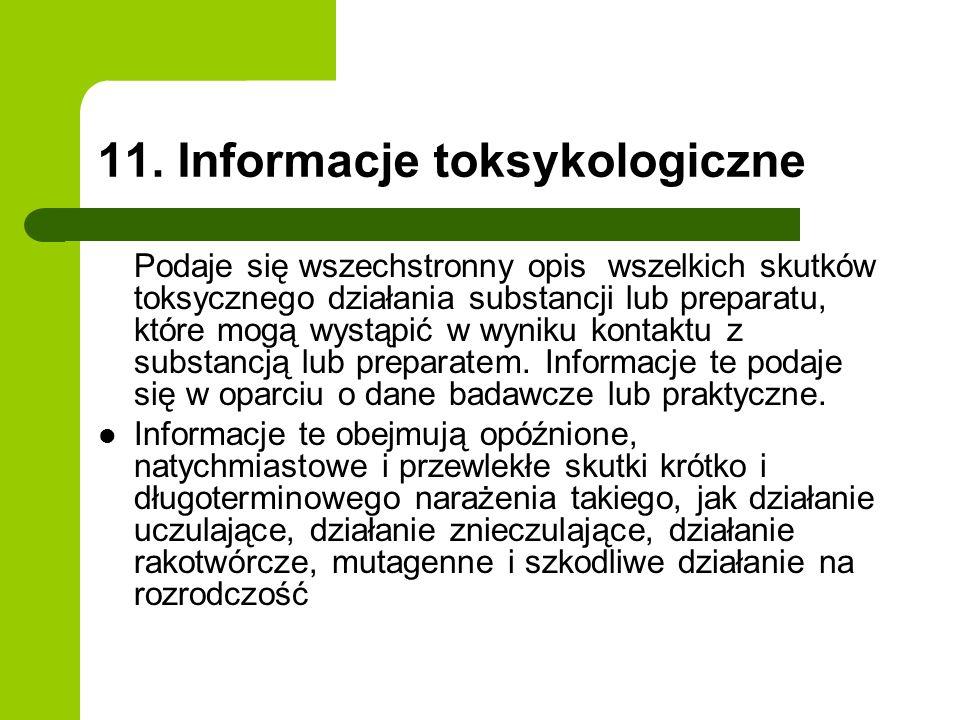11. Informacje toksykologiczne Podaje się wszechstronny opis wszelkich skutków toksycznego działania substancji lub preparatu, które mogą wystąpić w w