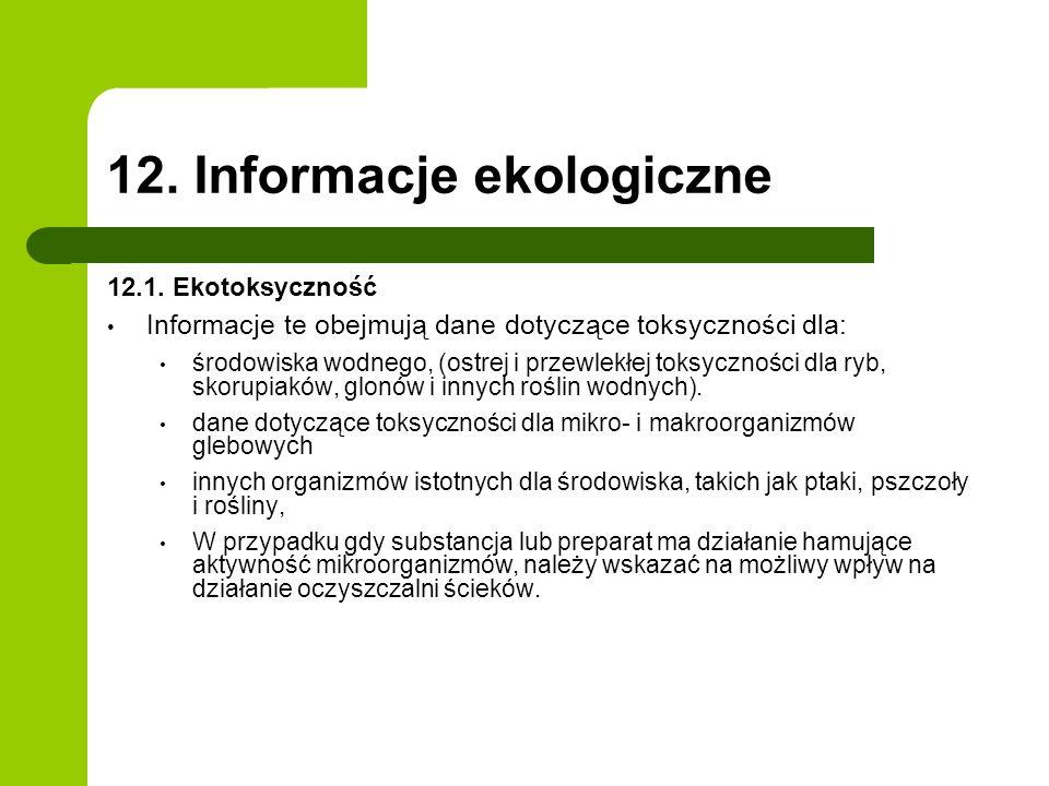 12. Informacje ekologiczne 12.1. Ekotoksyczność Informacje te obejmują dane dotyczące toksyczności dla: środowiska wodnego, (ostrej i przewlekłej toks